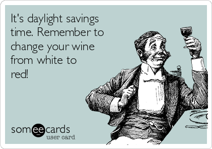 its-daylight-savings-time-remember-to-change-your-wine-from-white-to-red-85b19